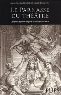 Georges Forestier et Edric Caldicott - Le Parnasse du théâtre - Les recueils d'oeuvres complètes de théâtre au XVIIe siècle.