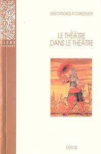 Georges Forestier - Le théâtre dans le théâtre sur la scène française du XVIIe siècle.