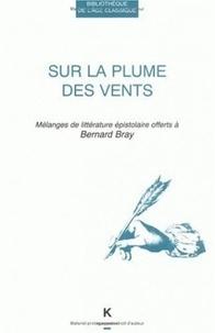 Georges Forestier - Sur la plume des vents - Mélanges de littérature épistolaire offerts à Bernard Bray.