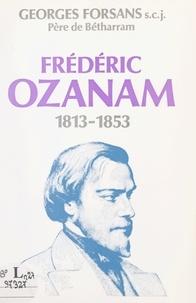 Georges Forsans et Gérard Gorcy - Frédéric Ozanam - Un précurseur de notre temps dans la fidélité à l'Évangile, 1813-1853.