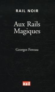 Georges Foveau - Aux Rails Magiques.