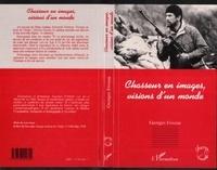 Georges Foveau - Chasseur en images, visions d'un monde.