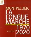 Georges Frêche - Montpellier, la longue marche 1970-2020.