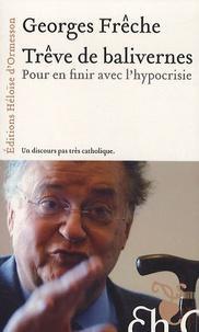 Georges Frêche - Trève de balivernes - Pour en finir avec l'hypocrisie.