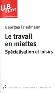 Georges Friedmann - Le travail en miettes - Spécialisation et loisirs.