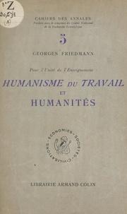 Georges Friedmann et  École des hautes études en sci - Pour l'unité de l'enseignement : humanisme du travail et humanités.