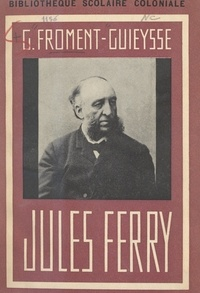 Georges Froment-Guieysse - Jules Ferry.