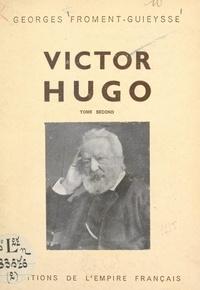 Georges Froment-Guieysse - Victor Hugo (2) - Avec deux portraits et 14 reproductions hors-texte.