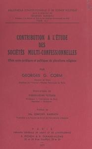 Georges G. Corm et Georges Burdeau - Contribution à l'étude des sociétés multi-confessionnelles - Effets socio-juridiques et politiques du pluralisme religieux.