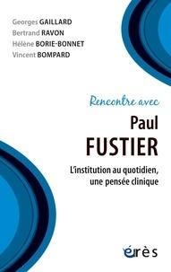 Georges Gaillard et Bertrand Ravon - Rencontre avec Paul Fustier - L'institution au quotidien, une pensée clinique.