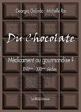 Georges Galindo et Michelle Ros - Du Chocolate - Médicament ou gourmandise ? (XVIIe-XXIe siècles).