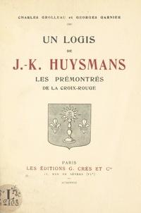 Georges Garnier et Charles Grolleau - Un logis de J.-K. Huysmans - Les Prémontrés de la Croix-Rouge.