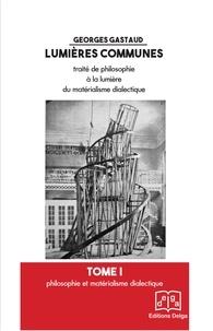 Georges Gastaud - Lumières communes - Pack en 4 volumes : Tome 1, Philosophie et matérialisme dialectique ; Tome 2, Une approche dia-matérialiste de la connaissance ; Tome 3, Sciences et matérialisme dialectique ; Tove 4, Pour une approche marxiste de l'homme.