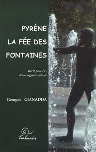 Georges Gianadda - Pyrène, la fée des fontaines - Récit fabuleux d'une légende oubliée.