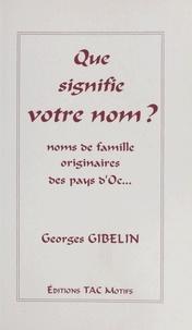 Georges Gibelin - Que signifie votre nom ? Etude onomastique des noms de famille originaires des pays d'Oc.
