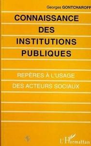 Georges Gontcharoff - Connaissance des institutions publiques - Repères à l'usage des acteurs sociaux.