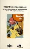 Georges Gontcharoff - Décentralisons autrement - Le livre blanc citoyen du développement local et de la décentralisation.