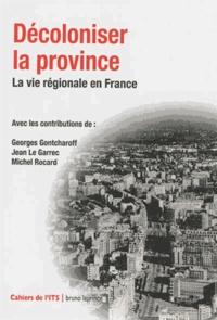 Georges Gontcharoff et Jean Le Garrec - Décoloniser la province - La vie régionale en France.