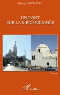 Georges Gonzalez - Un pont sur la Méditerranée.
