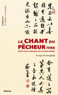 Georges Goormaghtigh - Le chant du pêcheur ivre - Ecrits sur la musique des lettrés chinois.