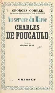 Georges Gorrée et Antoine Huré - Au service du Maroc, Charles de Foucauld.