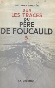 Georges Gorrée - Sur les traces du Père de Foucauld.