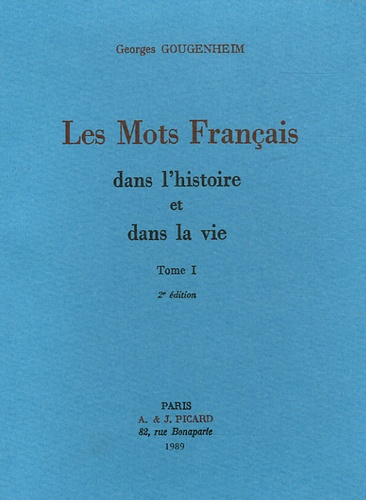 Georges Gougenheim - Les mots français dans l'histoire et dans la vie - Tome 1.
