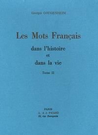 Georges Gougenheim - Les mots français dans l'histoire et dans la vie - Tome 2.