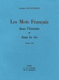 Georges Gougenheim - Les mots français dans l'histoire et dans la vie - Tome 3.