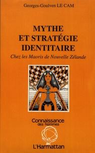 Georges-Goulven Le Cam - Mythe et stratégie identitaire - Chez les Maoris de Nouvelle Zélande.