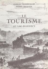 Georges Grandchamp et Pierre Jacquier - Le tourisme au lac d'Annecy - Suivi d'une étude statistique : Annecy, 1890-1967.