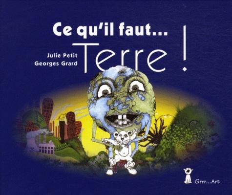 Georges Grard et Julie Petit - Ce qu'il faut...Terre !.