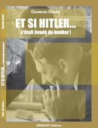 Georges Grard - Et si Hitler... s'était évadé du bunker !.