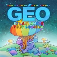 Georges Grard et Alexis Ferrier - Géo et la planète Tout Couleur.