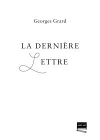 Georges Grard - La dernière lettre.