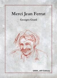 Georges Grard - Merci Jean Ferrat.