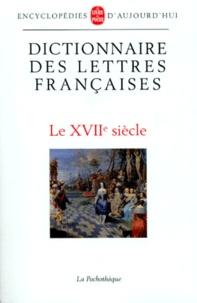 Georges Grente - DICTIONNAIRE DES LETTRES FRANCAISES. - Le XVIIème siècle.