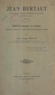 Georges Grente - Jean Bertaut, abbé d'Aunay, premier aumônier de la reine, évêque de Séez (1552-1611) - Thèse de Doctorat ès lettres présentée en sommaire à la Faculté des lettres de l'Université de Paris.