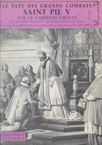 Georges Grente et Daniel Rops - Le Pape des grands combats, Saint Pie V.
