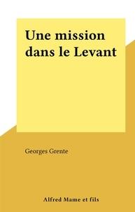 Georges Grente - Une mission dans le Levant.