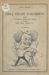Georges Grimmer - Cinq essais nadariens - Nadar, la famille, les débuts, l'œuvre littéraire, l'homme, Nadar, Murger, Fauchery et Cie. 26 illustrations.