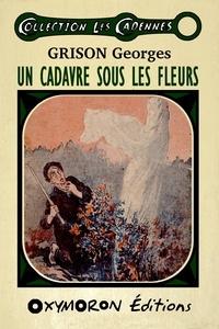 Georges Grison - Un cadavre sous les fleurs.