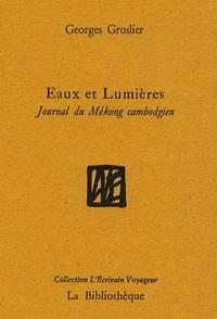 Georges Groslier - Eaux et Lumières - Journal du Mékong cambodgien.