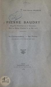 Georges Grossier - Pierre Baudry - Brigadier mitrailleur au 12e Cuirassiers. Mort au Champ d'honneur le 29 mai 1918. Sa correspondance, ses poésies, avec portrait et 3 dessins hors texte.