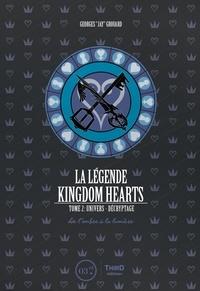 Georges Grouard - La Légende Kingdom Hearts  : De l'ombre à la lumière - Univers & Décryptage.