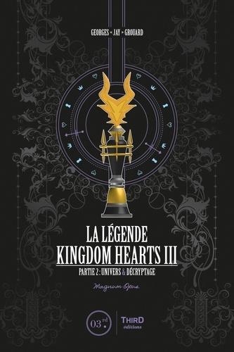 La légende Kingdom Hearts III. Partie 2 : Univers & décryptage