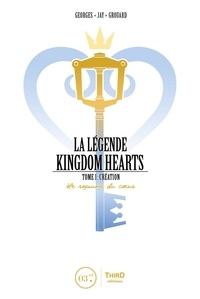 Georges Grouard - La légende Kingdom Hearts - Tome 1, Création - Le royaume du coeur.