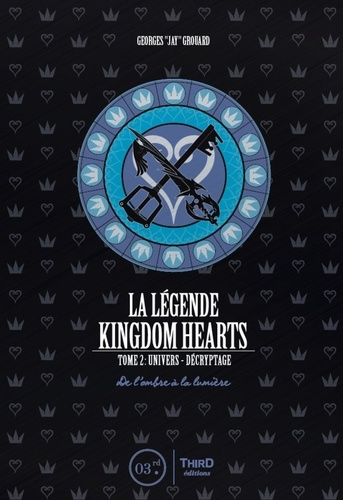 Georges Grouard - La légende Kingdom Hearts - Tome 2, Univers et décryptage - De l'ombre à la lumière.