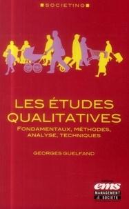 Georges Guelfand - Les études qualitatives - Fondamentaux, méthodes, analyse, techniques.