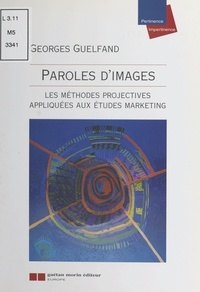 Georges Guelfand - Paroles d'images - Les méthodes projectives appliquées aux études marketing.